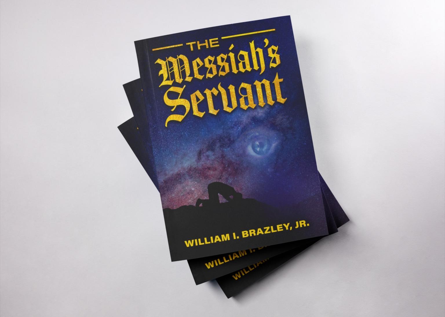 The Messiah's Servant by William I. Brazley, Jr.